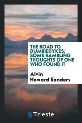 The Road to Dumbiedykes; Some Rambling Thoughts of One Who Found It (Paperback)