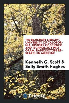 The Bancroft Library, University of Calofornia, History of Science and Technology Program. Radioisotope Research in Medicine (Paperback)