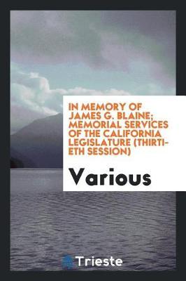In Memory of James G. Blaine; Memorial Services of the California Legislature (Thirtieth Session) (Paperback)