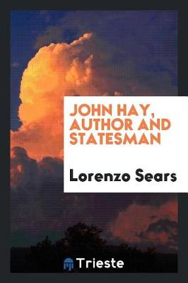 John Hay, Author and Statesman (Paperback)