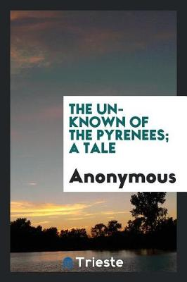 The Unknown of the Pyrenees; A Tale (Paperback)