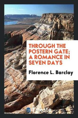 Through the Postern Gate; A Romance in Seven Days (Paperback)