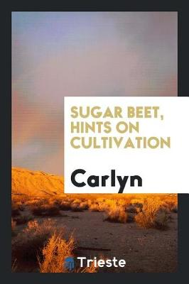 Sugar Beet, Hints on Cultivation (Paperback)