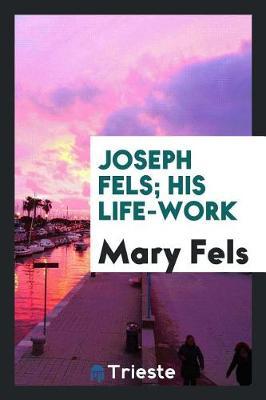 Joseph Fels; His Life-Work (Paperback)