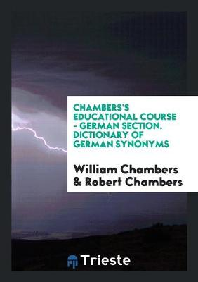 Chambers's Educational Course - German Section. Dictionary of German Synonyms (Paperback)
