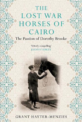 The Lost War Horses of Cairo: The Passion of Dorothy Brooke (Hardback)