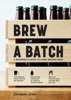 Brew a Batch: A beginner's guide to home-brewed beer (Hardback)