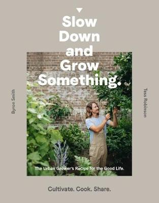 Slow Down and Grow Something: The Urban Grower's Recipe for the Good Life (Paperback)