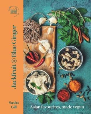Jackfruit and Blue Ginger: Asian favourites, made vegan (Hardback)