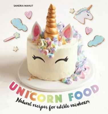 Unicorn Food: Natural recipes for edible rainbows (Hardback)