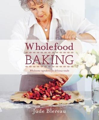 Wholefood Baking: Wholesome Ingredients for Delicious Results (Paperback)