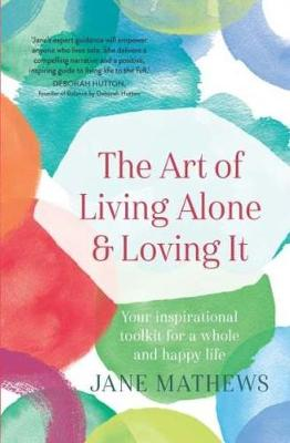 The Art of Living Alone and Loving It: Your inspirational toolkit for a whole and happy life (Paperback)