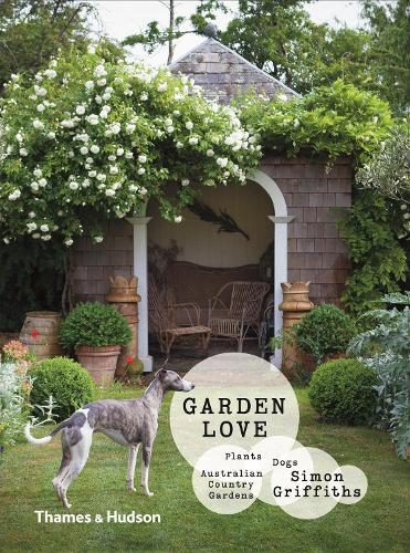 Garden Love: Plants, Dogs, Country Gardens (Hardback)