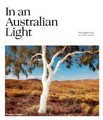 In An Australian Light: Photographs from Across the Country (Hardback)
