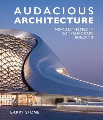 Audacious Architecture: New Aesthetics in Contemporary Building (Hardback)