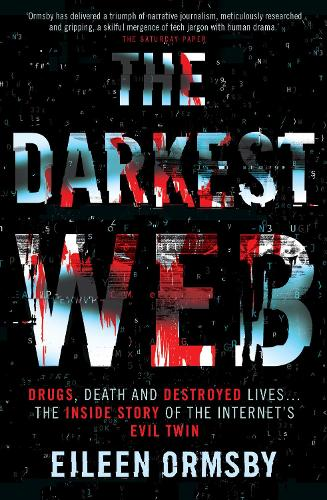 The Darkest Web: Drugs, death and destroyed lives ... the inside story of the internet's evil twin (Paperback)