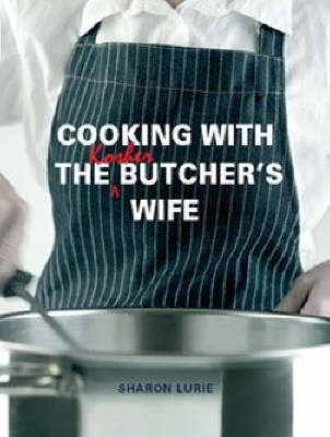 Cooking with the Kosher Butcher's Wife: Lurie, Sharon (Paperback)