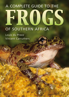 Complete guide to the frogs of Southern Africa (Paperback)