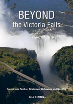 Beyond the Victoria Falls: Forays into Zambia, Zimbabwe, Botswana and Namibia (Paperback)