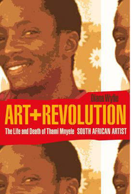 Art and Revolution: The Life and Death of Thami Mnyele (Paperback)