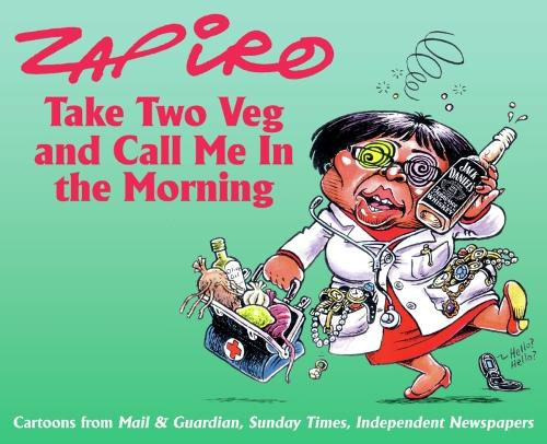 Take Two Veg and Call Me in the Morning: Cartoons from Mail & Guardian, Sunday Times and Independent Newspapers (Paperback)