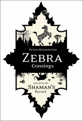 Zebra Crossings: Tales from the Shaman's Record (Paperback)
