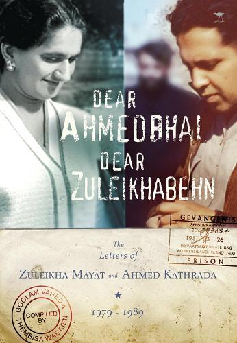 Dear Ahmedbhai, Dear Zuleikhabehn: The Letters of Zuleikha and Ahhmed Kathrada, 1979-1989 (Paperback)