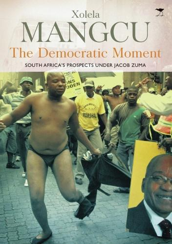 The Democratic Moment: South Africa's Prospects Under Jacob Zuma (Paperback)