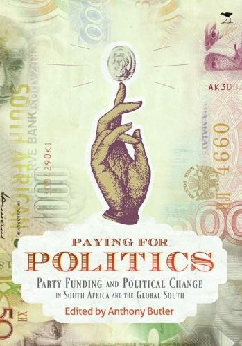 Paying for Politics: Party Funding and Political Change in South Africa and the Global South (Paperback)