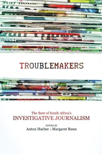 The troublemakers: South Africa's feisty investigative journalists (Paperback)