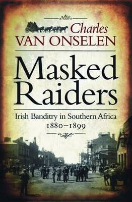Masked Raiders: Irish Banditry in Southern Africa, 1880-1899 (Paperback)