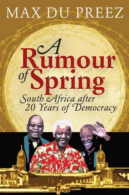 A rumour of spring: South Africa after 20 years of democracy (Paperback)