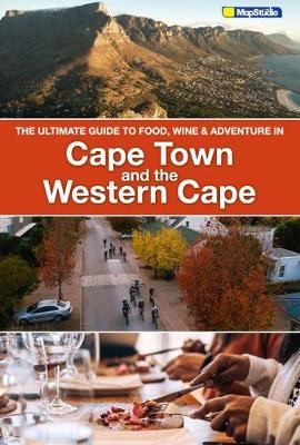 The ultimate guide to food, wine & adventure in Cape town and the Western Cape (Paperback)