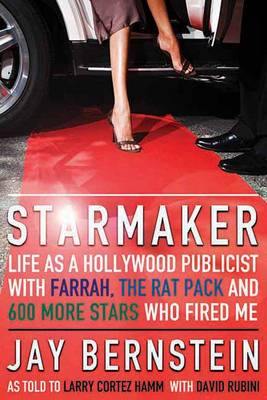 Starmaker: Life as a Hollywood Publicist with Farrah, the Rat Pack & 600 More Stars Who Fired Me (Paperback)