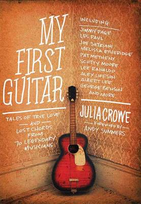 My First Guitar: Tales of True Love and Lost Chords from 70 Legendary Musicians (Paperback)