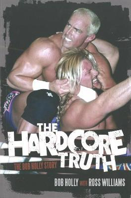 The Hardcore Truth: The Bob Holly Story (Paperback)