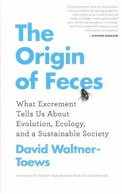 The Origin Of Feces: What Excrement Tells Us About Evolution, Ecology, and a Sustainable Society (Paperback)