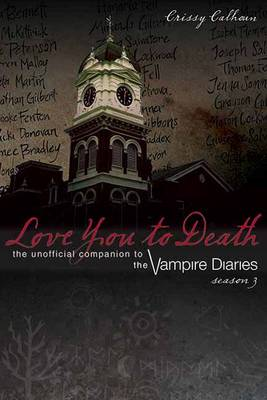 Love You To Death - Season 3: The Unofficial Companion to The Vampire Diaries (Paperback)