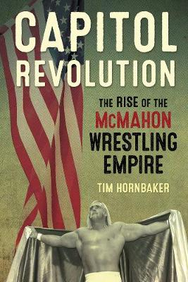 Capitol Revolution: The Rise of the McMahon Wrestling Empire (Paperback)