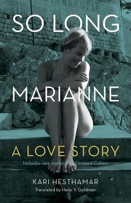 So Long, Marianne: A Love Story - includes rare material by Leonard Cohen (Hardback)