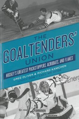 The Goaltenders' Union: Hockey's Greatest Puckstoppers, Acrobats and Flakes (Paperback)