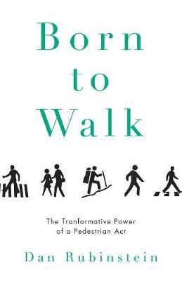 Born To Walk: The Transformative Power of a Pedestrian Act (Hardback)