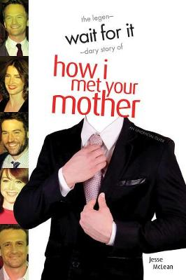 Wait For It: The Legendary Story of How I Met Your Mother - An Unofficial Guide (Paperback)