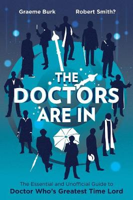 The Doctors Are In: The Essential and Unofficial Guide to Doctor Who's Greatest Time Lord (Paperback)