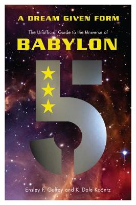 A Dream Given Form: The Unofficial Guide to the Universe of Babylon 5 (Paperback)