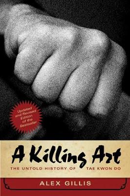 A Killing Art: The Untold History of Tae Kwon Do, Updated and Revised (Paperback)