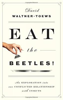 Eat The Beetles!: An Exploration into Our Conflicted Relationship with Insects (Paperback)