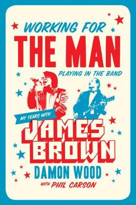 Working For The Man, Playing In The Band: My Years with James Brown (Hardback)