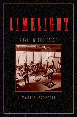 Limelight: Rush In The '80s (Hardback)