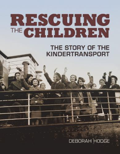 Rescuing The Children: The Story of the Kindertransport (Hardback)